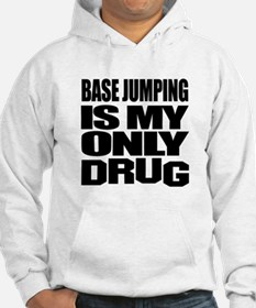 base jumping Is My Only Drug Hoodie