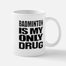Badminton Is My Only Drug Mug
