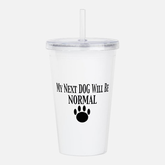 my next dog will be normal Acrylic Double-wall Tum