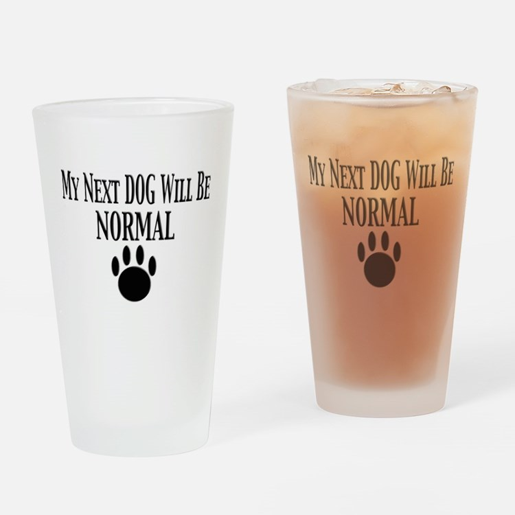 my next dog will be normal Drinking Glass