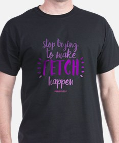Mean Girls Stop Trying Fetch T-Shirt