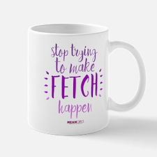 Mean Girls Stop Trying Fetch Mug