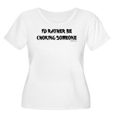 I'D RATHER BE CHOKING SOMEONE T-Shirt