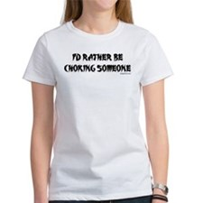 I'D RATHER BE CHOKING SOMEONE Tee
