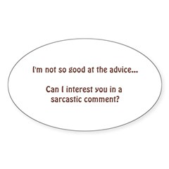not so good at the advice.... Sticker (Oval)