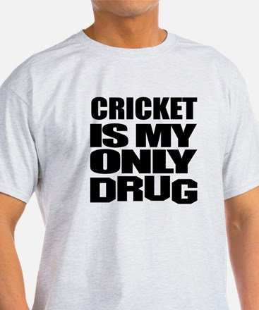 Cricket Is My Only Drug T-Shirt