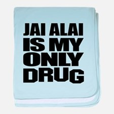 Jai Alai Is My Only Drug baby blanket