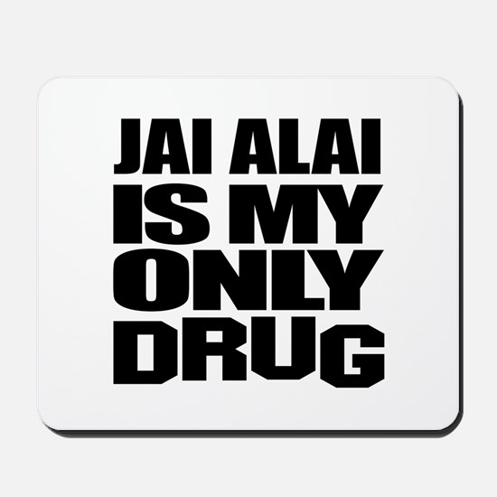 Jai Alai Is My Only Drug Mousepad