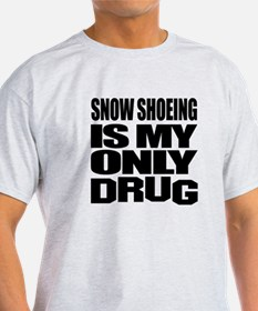 Snow Shoeing Is My Only Drug T-Shirt