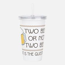 Two Beer Acrylic Double-Wall Tumbler