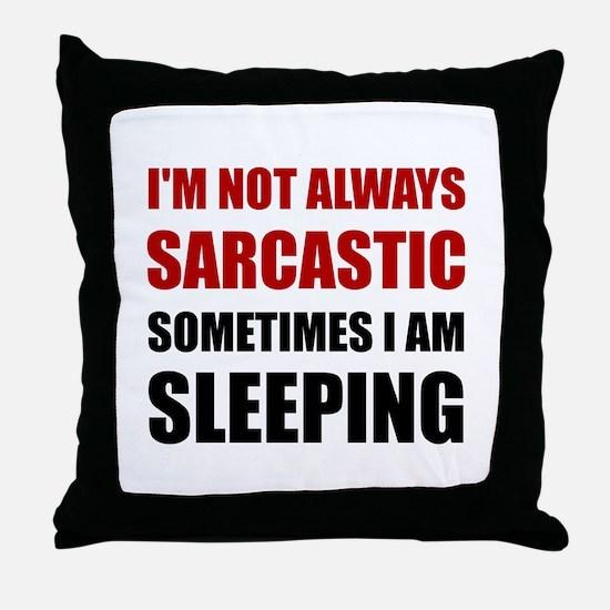 Always Sarcastic Sleeping Throw Pillow