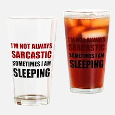 Always Sarcastic Sleeping Drinking Glass