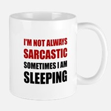Always Sarcastic Sleeping Mugs