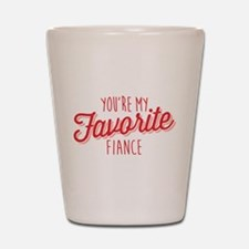 You're My Favorite Fiance Shot Glass