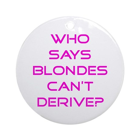 Blondes Can Derive Ornament (Round)