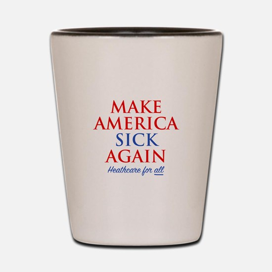 Make America Sick Again Shot Glass