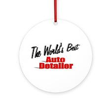 """""""The World's Best Auto Detailer"""" Ornament (Round)"""
