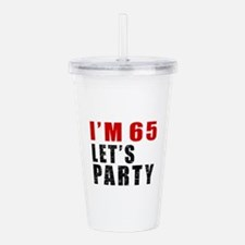 I Am 65 Let Is Party Acrylic Double-wall Tumbler