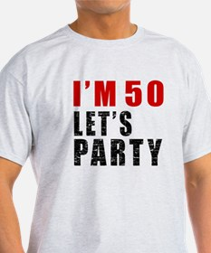 I Am 50 Let Is Party T-Shirt