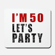 I Am 50 Let Is Party Mousepad