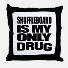 Shuffleboard Is My Only Drug Throw Pillow