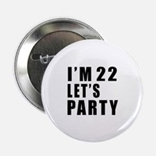 """I Am 22 Let Is Party 2.25"""" Button"""