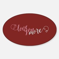 I Love You More Decal