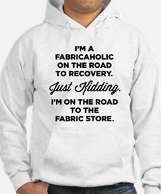 Im A Fabricaholic On The Road To Recovery Sweatshi
