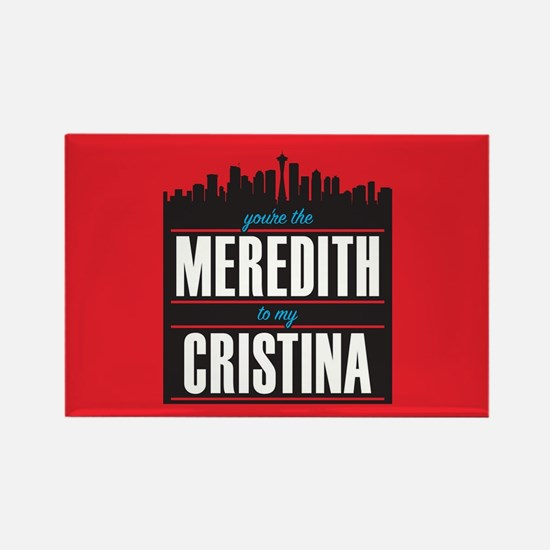 Grey's Meredith to my Cristina Rectangle Magnet