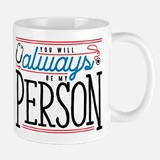 Grey's Always be my Person Mug