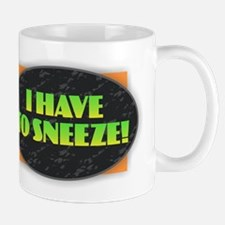 I Have to Sneeze Mugs