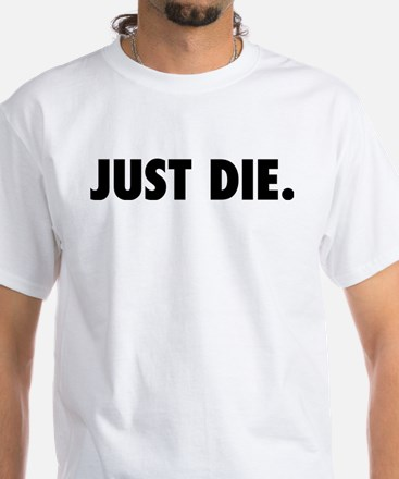 JUST DIE. T-Shirt