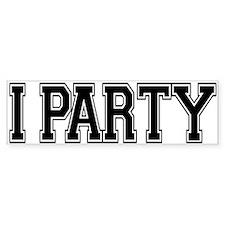 I Party Bumper Bumper Sticker