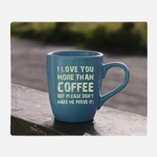 I LOVE YOU MORE... Throw Blanket