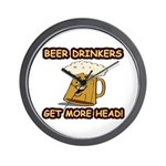 """Beer Drinkers Get More Head!"" Wall Cloc"
