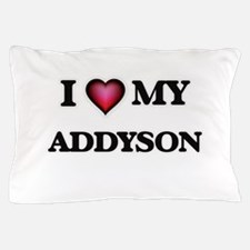 I love my Addyson Pillow Case