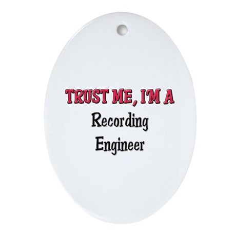 Trust Me I'm a Recording Engineer Oval Ornament
