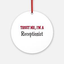 Trust Me I'm a Receptionist Ornament (Round)