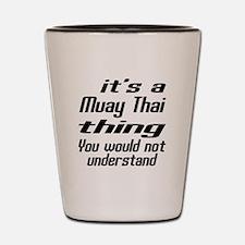 It Is Muay Thai Thing Martial Arts Desi Shot Glass