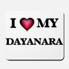 I love my Dayanara Mousepad