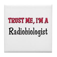 Trust Me I'm a Radiobiologist Tile Coaster