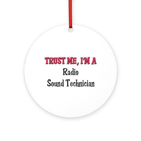Trust Me I'm a Radio Sound Technician Ornament (Ro