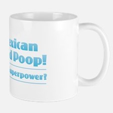 I Can Eat Mexican Food and Poop Mugs