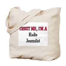 Trust Me I'm a Radio Journalist Tote Bag