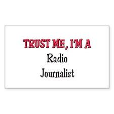Trust Me I'm a Radio Journalist Sticker (Rectangul