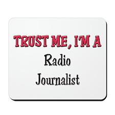 Trust Me I'm a Radio Journalist Mousepad