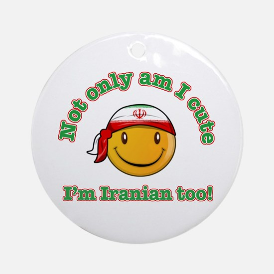 Not only am I cute I'm Iranian too Ornament (Round