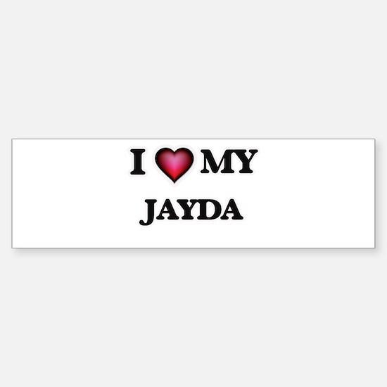 I love my Jayda Bumper Bumper Bumper Sticker
