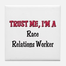 Trust Me I'm a Race Relations Worker Tile Coaster