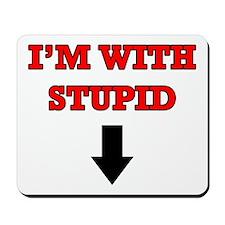 I'm With Stupid Mousepad